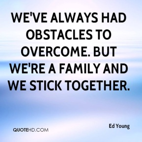 ed-young-quote-weve-always-had-obstacles-to-overcome-but-were-a
